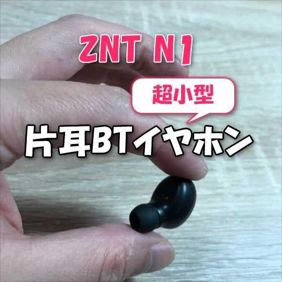 ウォーキング音楽・ドライブ通話に最適な超小型の片耳Bluetoothイヤホン「ZNT N1」【レビュー】