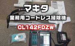【レビュー】マキタ業務用コードレス掃除機CL142FDZWがオススメ!いい仕事します
